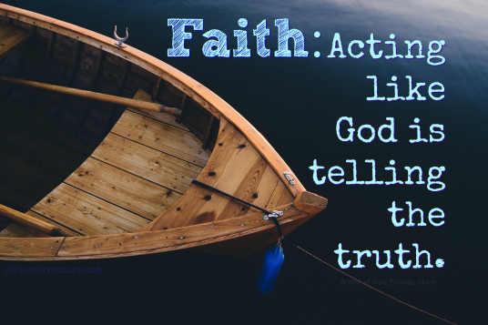 Faith: Acting like God is telling the truth.